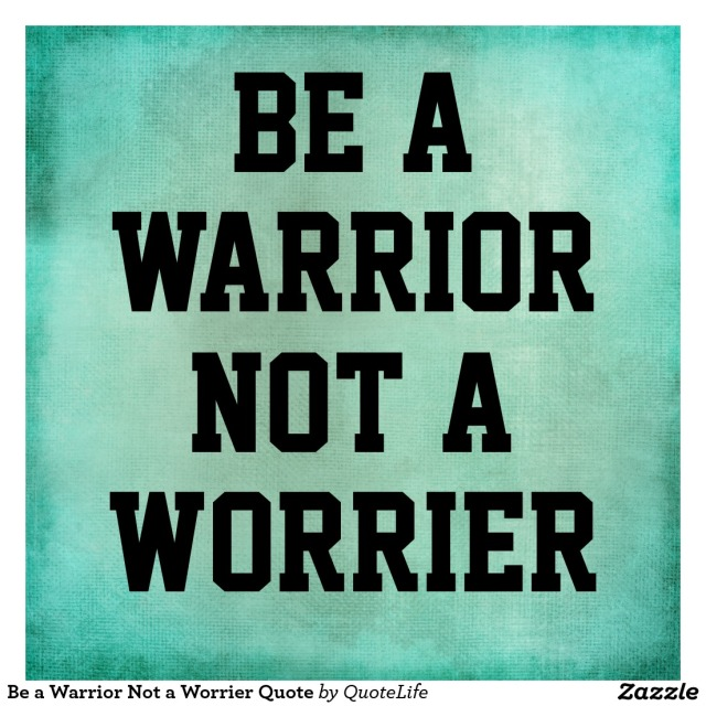 be_a_warrior_not_a_worrier_quote_poster-r9aebf4ebc8a84f85ad63e73ddc95c06a_i3cxh_8byvr_1024